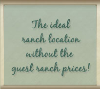 Ideal Ranch location withouth guest ranch prices